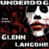 Underdog: A Definitive History of Pelican Bay State Prison's Super Max (Prison Killers - Book 4)