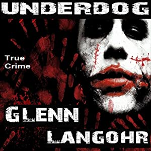 Underdog: A Definitive History of Pelican Bay State Prison's Super Max (Prison Killers - Book 4) | [Glenn Langohr]