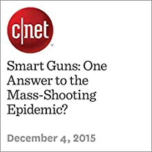 Smart Guns: One Answer to the Mass-Shooting Epidemic? Other by Roger Cheng, Terry Collins Narrated by Rex Anderson