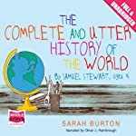 The Complete and Utter History of the World: By Samuel Stewart Aged 9 | Sarah Burton