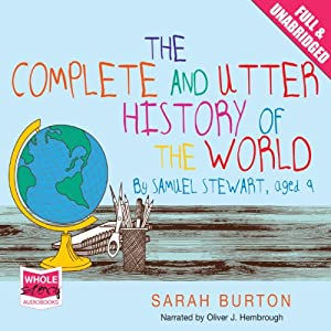 The Complete and Utter History of the World: By Samuel Stewart Aged 9 | [Sarah Burton]