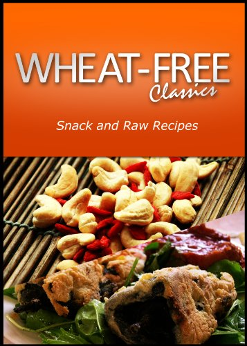 Wheat-Free Classics - Snack and Raw Recipes by Wheat Free Classics Compilations