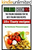 Italian Cooking: The Italian cookbook for the best Italian food recipes (italian cooking, italian food, italian cookbook, italian dishes, italian deserts) (English Edition)