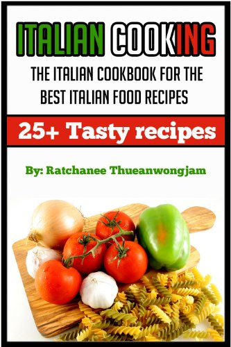 Italian Cooking: The Italian cookbook for the best Italian food recipes (italian cooking, italian food, italian cookbook, italian dishes, italian deserts)