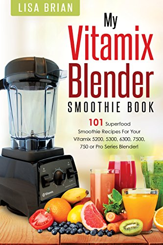 Vitamix Blender Smoothie Book: 101 Superfood Smoothie Recipes for your Vitamix 5200, 5300, 6300, 7500, 750 or Pro Series Blender (Vitamix Pro Series Blender Cookbooks) (Vitamix 7500 Wet Container compare prices)