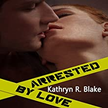 Arrested by Love (       UNABRIDGED) by Kathryn Blake Narrated by E.L. Greco