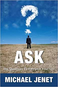 Ask: The Questions To Empower Your Life