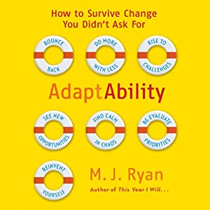 AdaptAbility: How to Survive Change You Didn't Ask For | [M. J. Ryan]