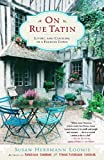 On Rue Tatin: Living and Cooking in a French Town (0767904559) by Loomis, Susan Herrmann