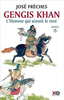 Gengis Khan : L'homme qui aimait le vent