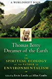 Thomas Berry, Dreamer of the Earth: The Spiritual Ecology of the Father of Environmentalism