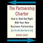 The Partnership Charter: How to Start Out Right with Your New Business Partnership | David Gage