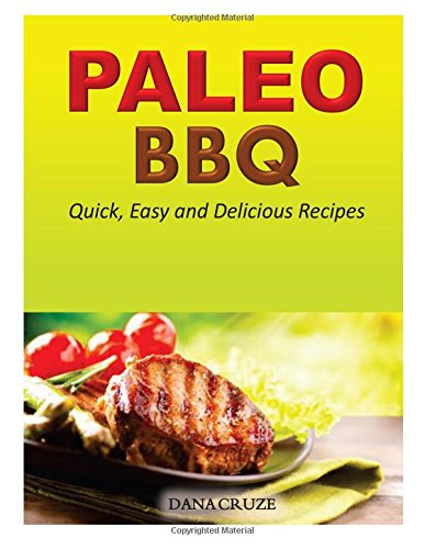 Paleo Bbq:  Quick, Easy And Delicious Recipes