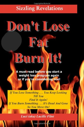 Don'T Lose Fat ~ Burn It!: If You Lose Something . . . You Keep Looking Till You Find It Again!
