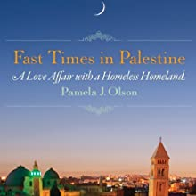 Fast Times in Palestine: A Love Affair with a Homeless Homeland (       UNABRIDGED) by Pamela J. Olson Narrated by Julia Farhat