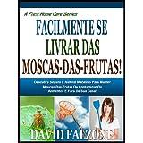 FACILMENTE LIVRAR-SE DAS MOSCAS-DAS-FRUTAS: Descubra O Seguro E Fácil Maneira De Parar A Infestação De Formigas...
