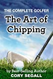 The Art of Chipping (The Complete Golfer Book 1)