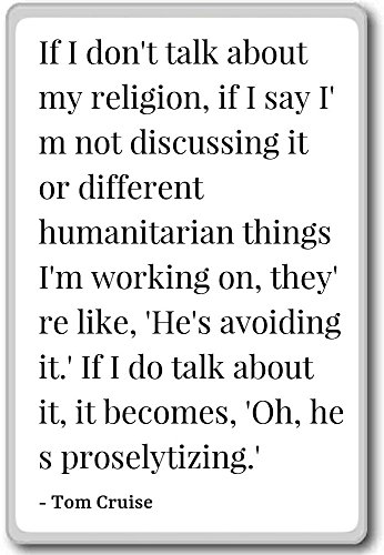 if-i-dont-talk-about-my-religion-if-i-say-im-tom-cruise-quotes-fridge-magnet-white