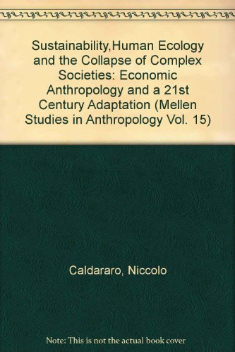 Sustainability, Human Ecology, and the Collapse of Complex Societies: Economic Anthropology and a 21st Century Adaptatio
