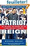 Patriot Reign: Bill Belichick, the Co...