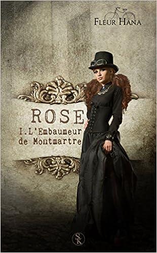 Rose - Tome 1 : L'Embaumeur de Montmartre de Fleur Hana 51i7tjGx2BL._SX308_BO1,204,203,200_