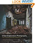 Urban Exploration Photography: A Guid...