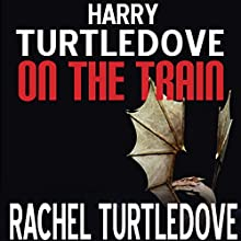 On the Train Audiobook by Harry Turtledove, Rachel Turtledove Narrated by Julie McKay, Alex Hyde-White