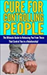 Cure For Controlling People: The Ulti...
