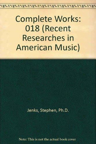 Complete Works (Recent Researches in American Music)