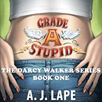 Grade A Stupid: Book 1 of the Darcy Walker Series (       UNABRIDGED) by A. J. Lape Narrated by Patricia Fructuoso