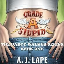 Grade A Stupid: Book 1 of the Darcy Walker Series | Livre audio Auteur(s) : A. J. Lape Narrateur(s) : Patricia Fructuoso