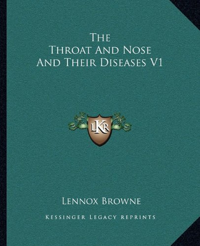 The Throat and Nose and Their Diseases V1