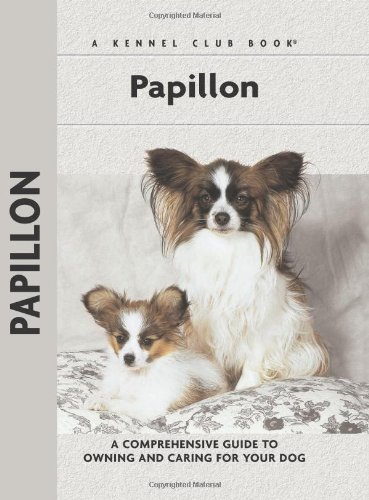 Papillon: A Comprehensive Guide to Owning and Caring For Your Dog (A Kennel Club Book)