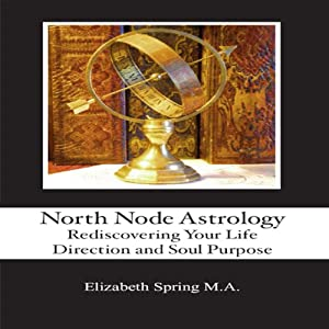 North Node Astrology: Rediscovering Your Life Direction and Soul Purpose | [Elizabeth Spring]