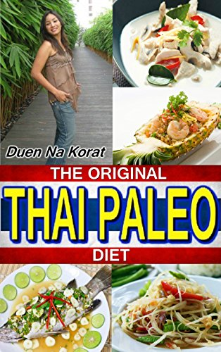 THE ORIGINAL THAI PALEO DIET: EVERYDAY, QUICK AND EASY GLUTEN FREE DIET RECIPES FOR WEIGHT LOSS AND HEALTHY EATING (Duen's Thai Cooking School) by Duen Na Korat