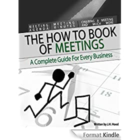 """How to"" Book of Meetings: Conducting Effective Meetings  Learn How to Write Minutes for Meetings Using Samples: Meeting Agenda, Meeting Minutes, Chairing a Meeting (How to Books 1) (English Edition)"