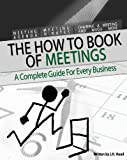 """How to"" Book of Meetings: Conducting Effective Meetings  Learn How to Write Minutes for Meetings Using Samples (How to Books)"