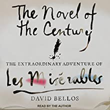 The Novel of the Century: The Extraordinary Adventure of Les Misérables Audiobook by David Bellos Narrated by David Bellos