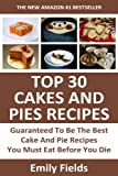 Top 30 Guaranteed To Be The Best Cake And Pie Recipes