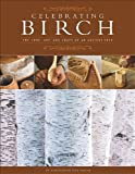 Celebrating Birch: The Lore, Art and Craft of an Ancient Tree