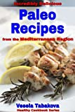 Incredibly Delicious Paleo Recipes from the Mediterranean Region (Healthy Cookbook Series)