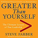 Greater Than Yourself: The Ultimate Lesson of True Leadership (       UNABRIDGED) by Steve Farber Narrated by Steve Farber