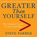 Greater Than Yourself: The Ultimate Lesson of True Leadership | Steve Farber