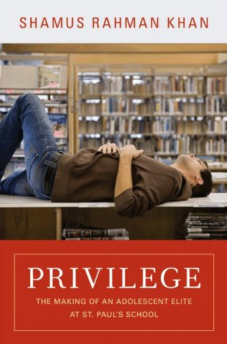 Privilege: The Making of an Adolescent Elite at St. Paul's School (Princeton Studies in Cultural Sociology): Shamus Rahman Khan: 9780691156231: Amazon.com: Books