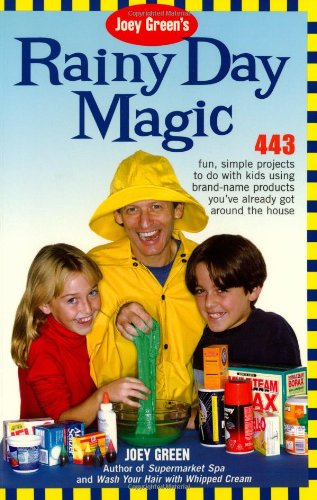 Joey Green's Rainy Day Magic: 443 Fun, Simple Projects to Do with Kids Using Brand-Name Products You've Already Got Around the House