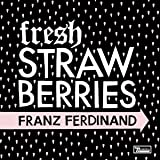 Fresh Strawberries [VINYL] Franz Ferdinand