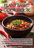 Plant Based Cookbook : Over 50 Super Easy, Mouthwatering Smoothies, Salads, Stews, Burgers, Dips & Dessert Recipes For The Healthy Family Diet: Low Fat Food To Help You Lose Weight & Maintain Health