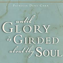 Until Glory Is Girded About Thy Soul!: Hope, Faith, Memories & Challenges (       UNABRIDGED) by Patricia Dent Carr Narrated by Rachael Sweeden