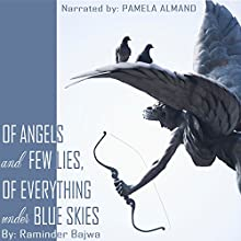 Of Angels and Few Lies, of Everything Under Blue Skies (       UNABRIDGED) by Raminder Bajwa Narrated by Pamela Almand