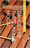 Dances of the Sun and Moon (A Costa Rican Cultural and Spanish Language Immersion Learning Series)